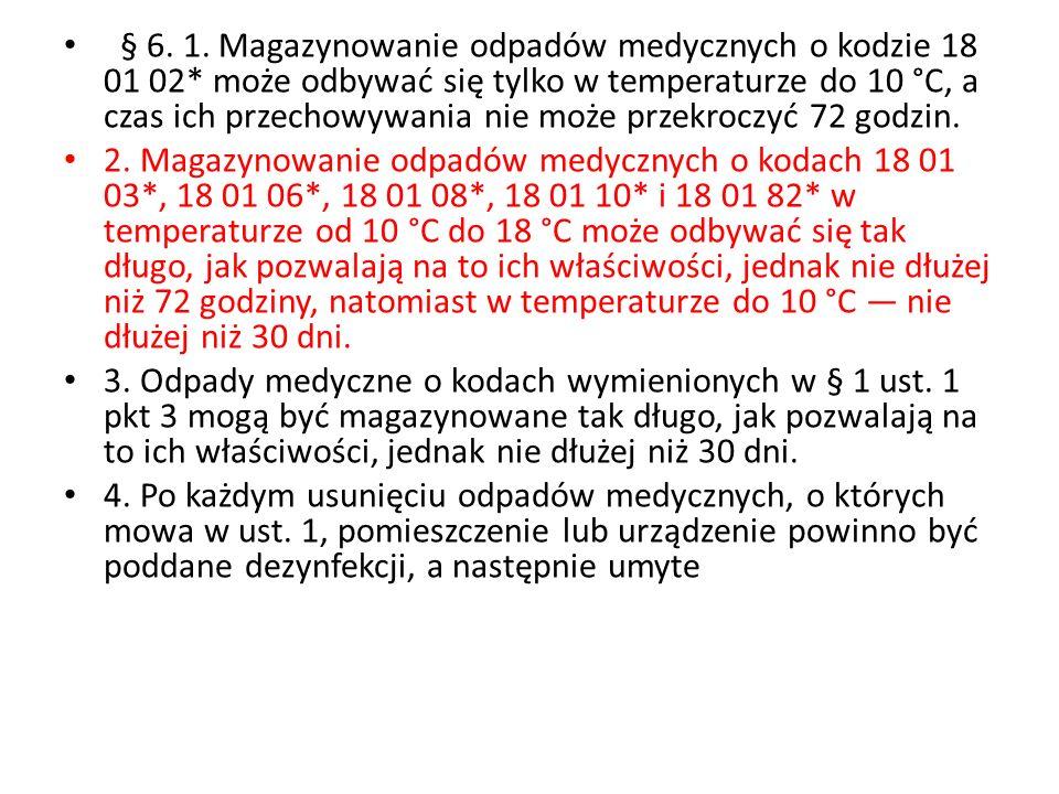 § 6. 1. Magazynowanie odpadów medycznych o kodzie 18 01 02