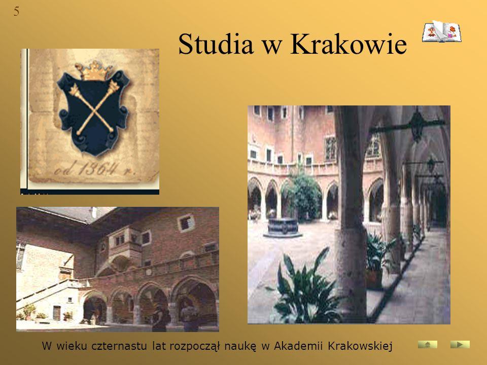 5 Studia w Krakowie W wieku czternastu lat rozpoczął naukę w Akademii Krakowskiej