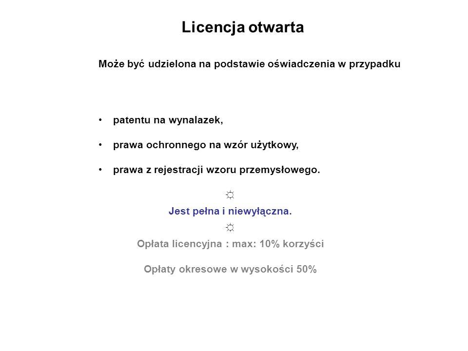 Opłata licencyjna : max: 10% korzyści Opłaty okresowe w wysokości 50%
