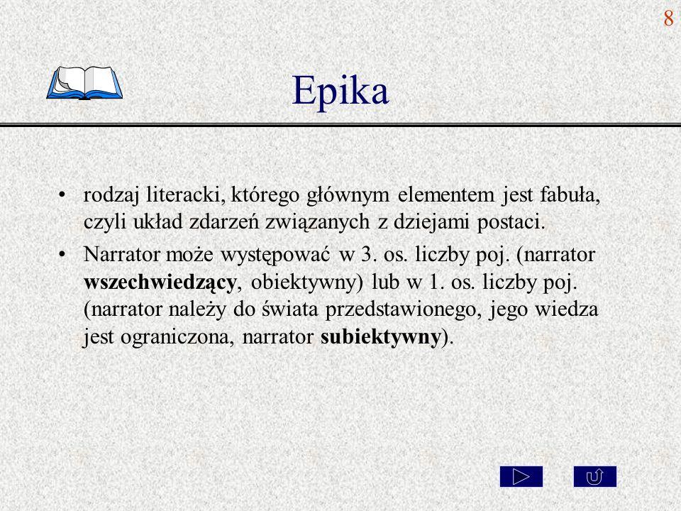 8 Epika. rodzaj literacki, którego głównym elementem jest fabuła, czyli układ zdarzeń związanych z dziejami postaci.