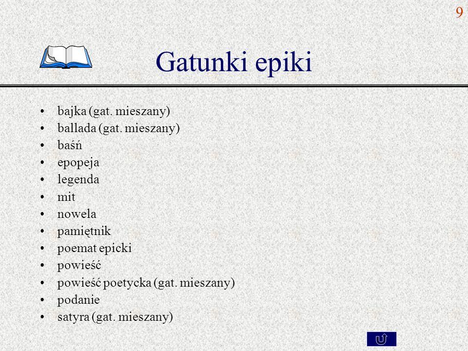 Gatunki epiki 9 bajka (gat. mieszany) ballada (gat. mieszany) baśń