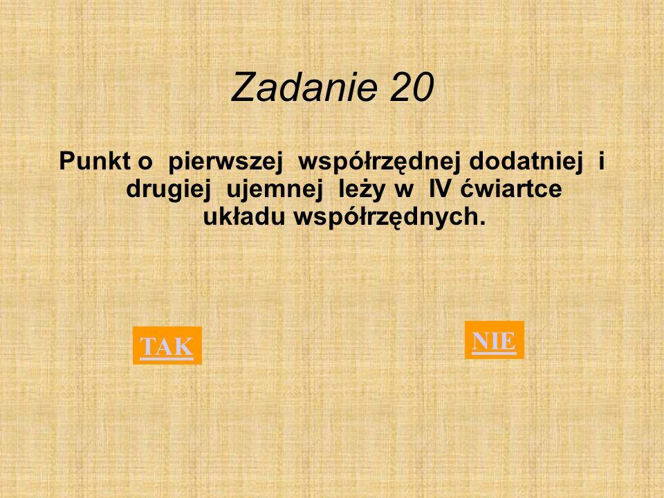 Zadanie 20 Punkt o pierwszej współrzędnej dodatniej i drugiej ujemnej leży w IV ćwiartce układu współrzędnych.