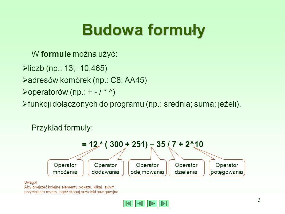 Budowa formuły W formule można użyć: liczb (np.: 13; -10,465)