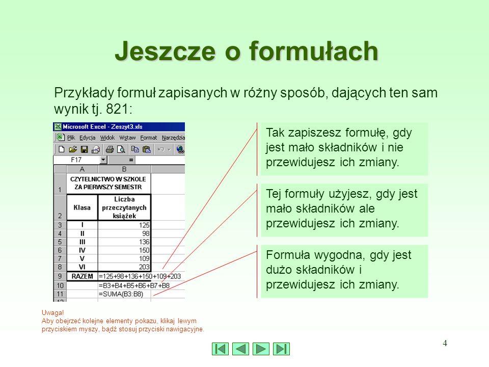 Jeszcze o formułach Przykłady formuł zapisanych w różny sposób, dających ten sam wynik tj. 821: