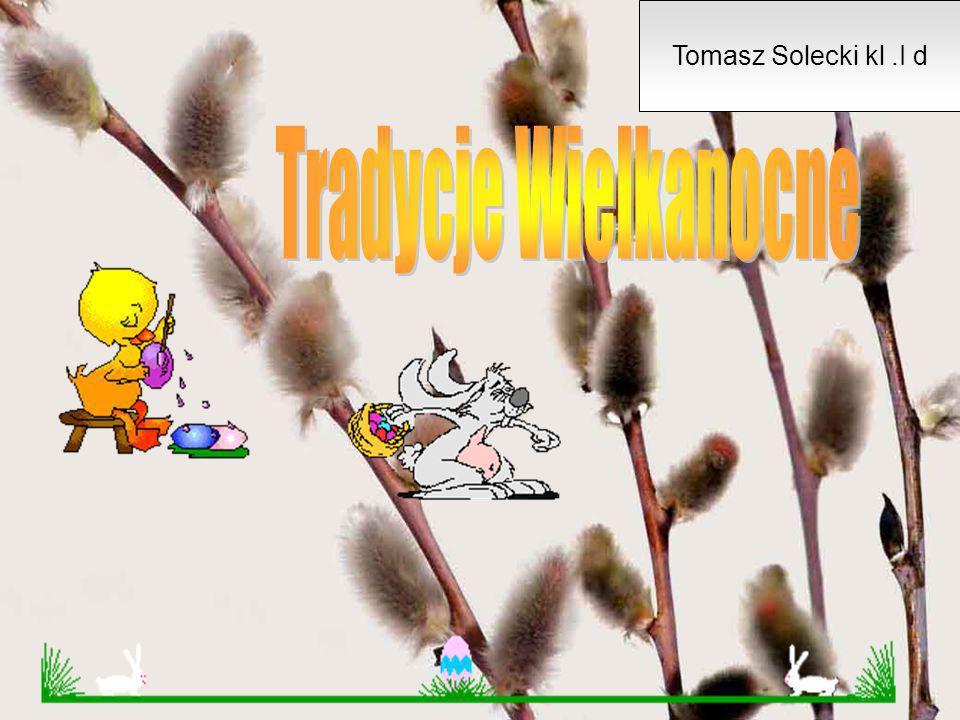 Tomasz Solecki kl .I d Tradycje Wielkanocne