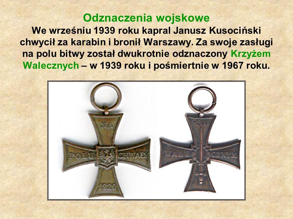 Odznaczenia wojskowe We wrześniu 1939 roku kapral Janusz Kusociński chwycił za karabin i bronił Warszawy.