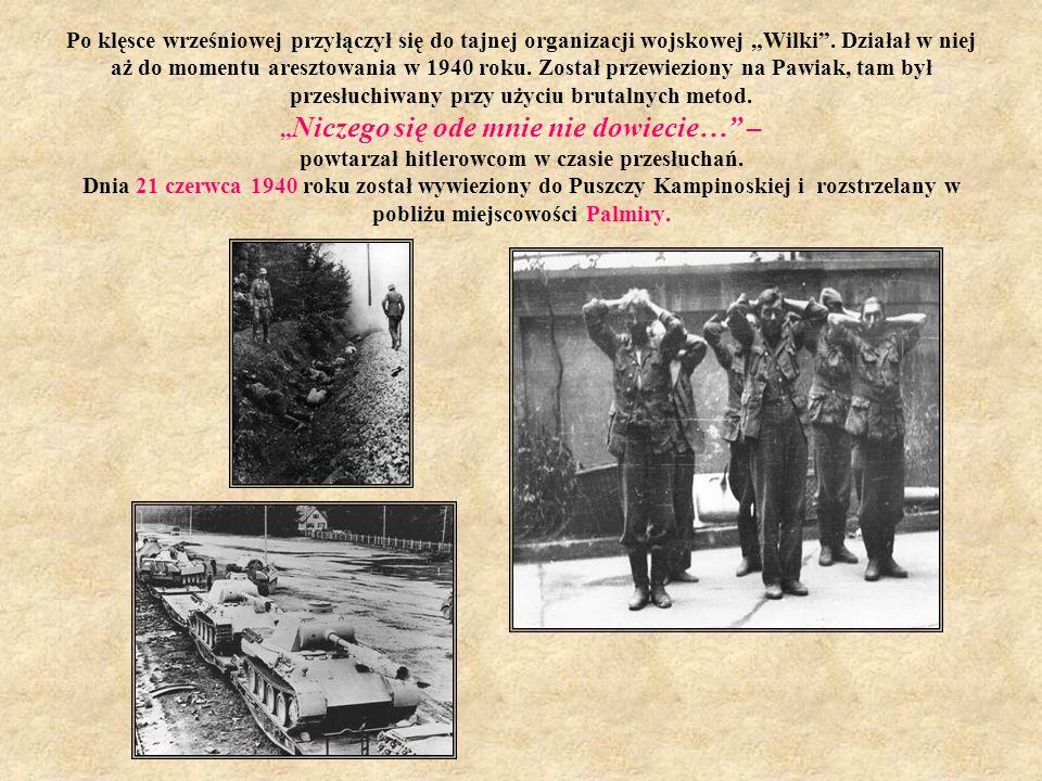 """Po klęsce wrześniowej przyłączył się do tajnej organizacji wojskowej """"Wilki ."""