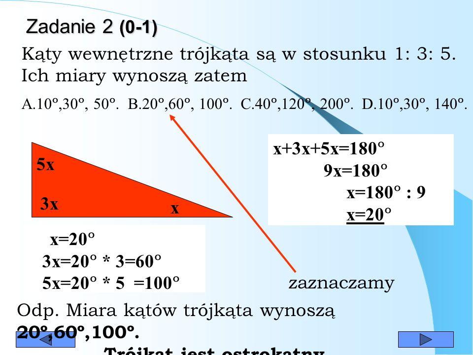 Zadanie 2 (0-1) Kąty wewnętrzne trójkąta są w stosunku 1: 3: 5.