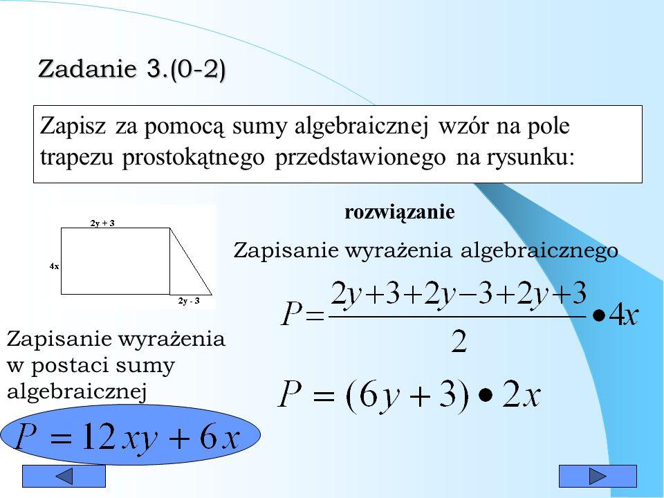 Zadanie 3.(0-2) Zapisz za pomocą sumy algebraicznej wzór na pole trapezu prostokątnego przedstawionego na rysunku: