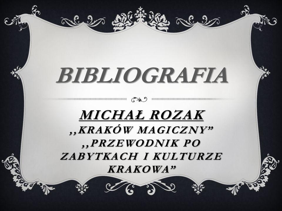 BIBLIOGRAFIA miCHał rozak ,,Kraków Magiczny ,,Przewodnik po zabytkach i kulturze krakowa