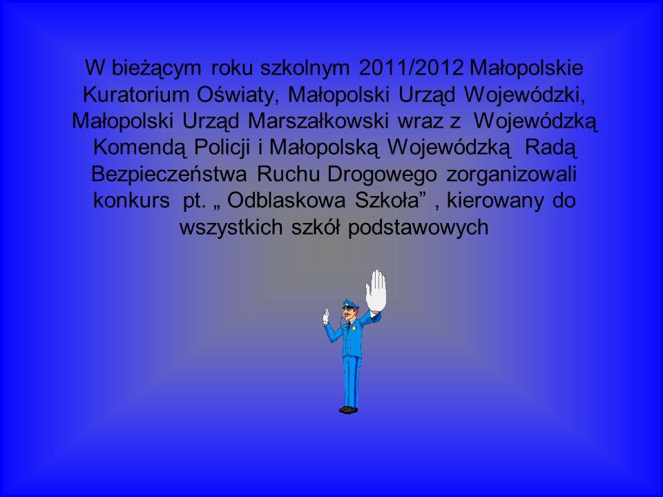 W bieżącym roku szkolnym 2011/2012 Małopolskie Kuratorium Oświaty, Małopolski Urząd Wojewódzki, Małopolski Urząd Marszałkowski wraz z Wojewódzką Komendą Policji i Małopolską Wojewódzką Radą Bezpieczeństwa Ruchu Drogowego zorganizowali konkurs pt.