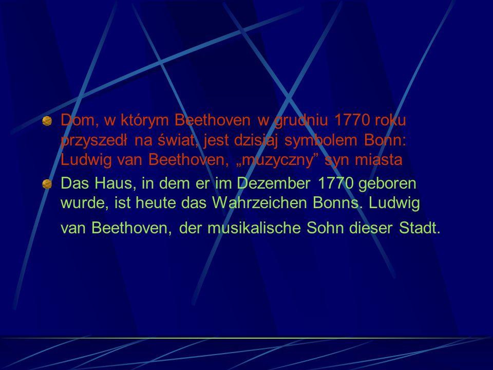 """Dom, w którym Beethoven w grudniu 1770 roku przyszedł na świat, jest dzisiaj symbolem Bonn: Ludwig van Beethoven, """"muzyczny syn miasta"""