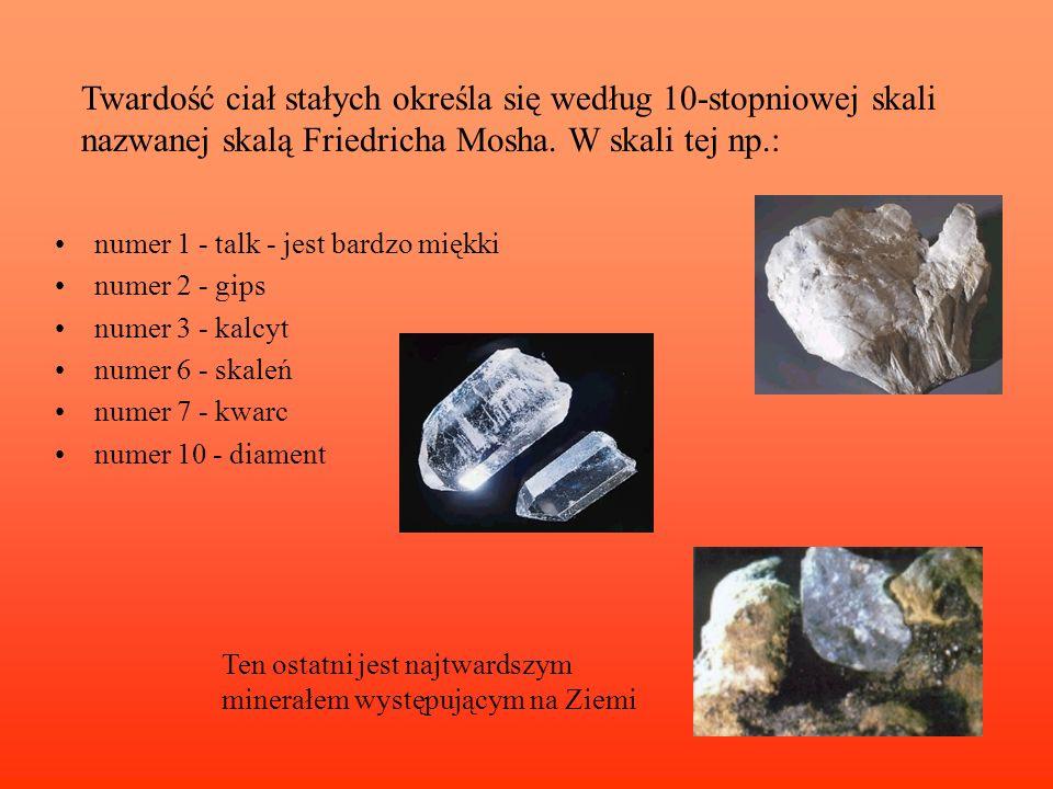 Twardość ciał stałych określa się według 10-stopniowej skali nazwanej skalą Friedricha Mosha. W skali tej np.: