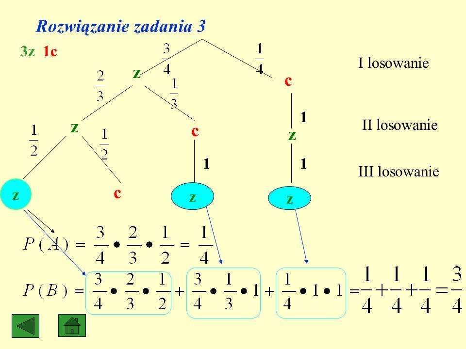 Rozwiązanie zadania 3 z c z c z z c z z 3z 1c I losowanie 1