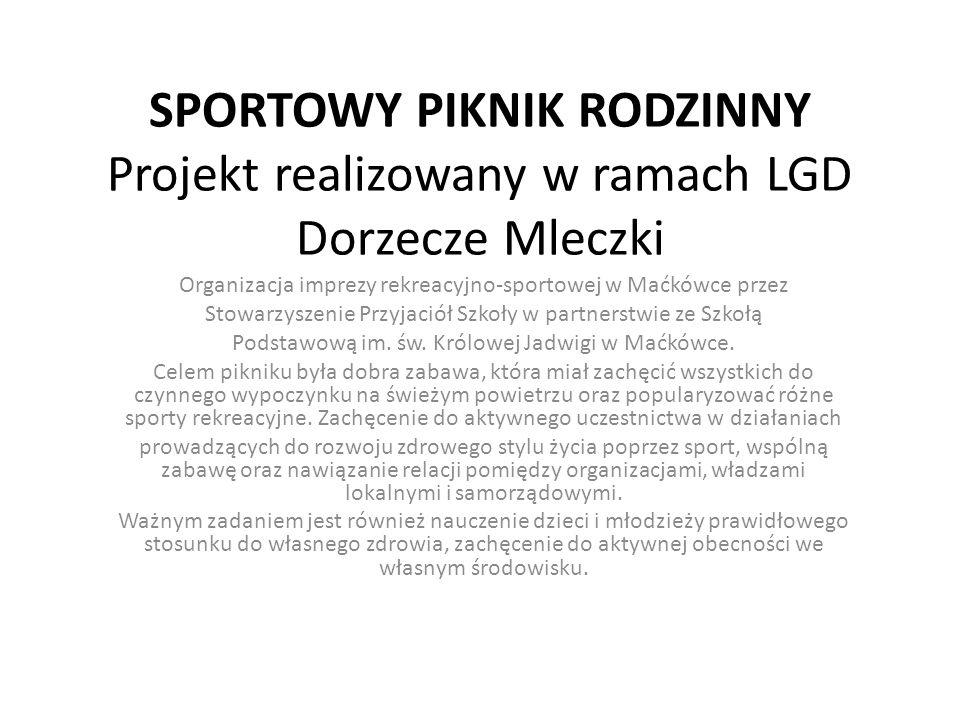 SPORTOWY PIKNIK RODZINNY Projekt realizowany w ramach LGD Dorzecze Mleczki