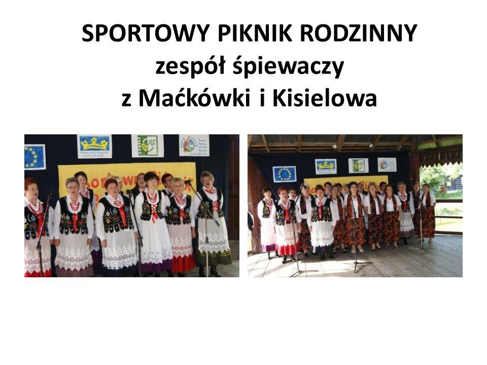 SPORTOWY PIKNIK RODZINNY zespół śpiewaczy z Maćkówki i Kisielowa