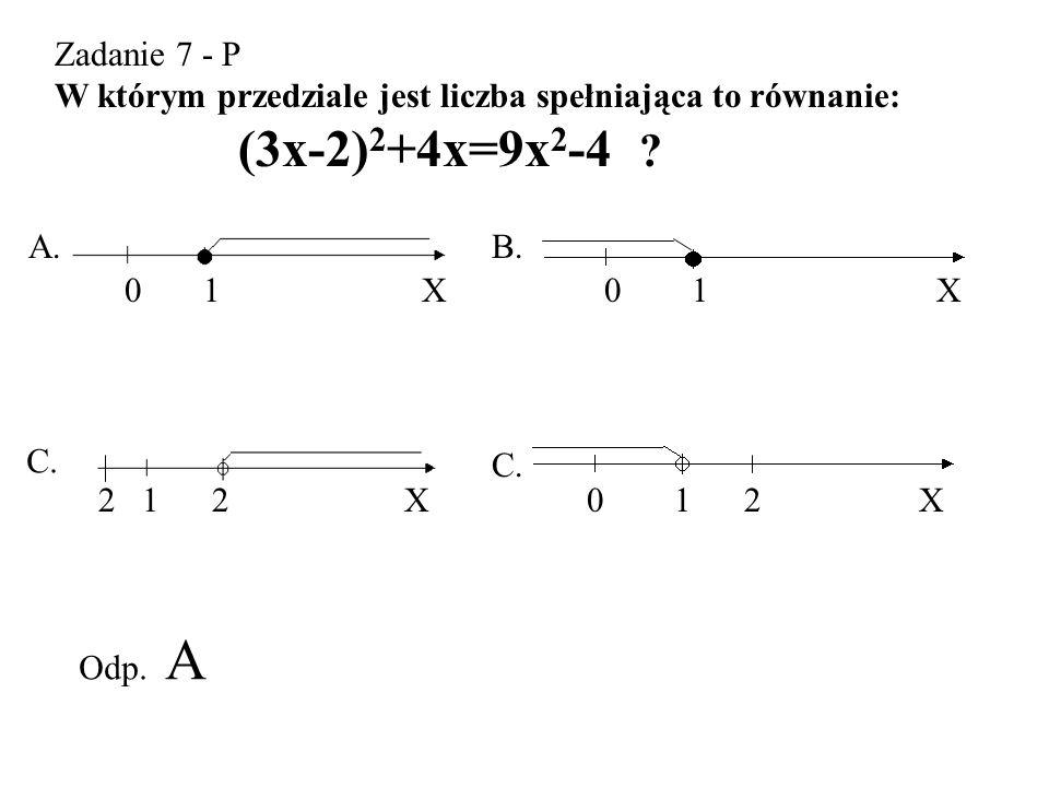 Zadanie 7 - P W którym przedziale jest liczba spełniająca to równanie: (3x-2)2+4x=9x2-4 A. B.