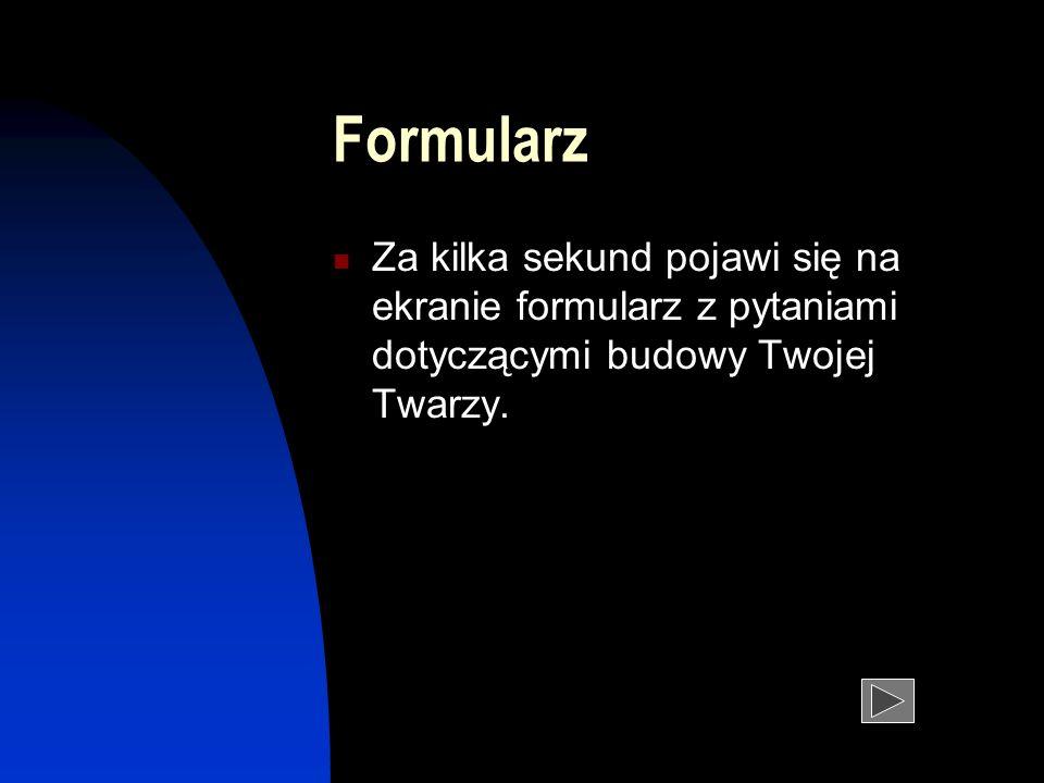 Formularz Za kilka sekund pojawi się na ekranie formularz z pytaniami dotyczącymi budowy Twojej Twarzy.