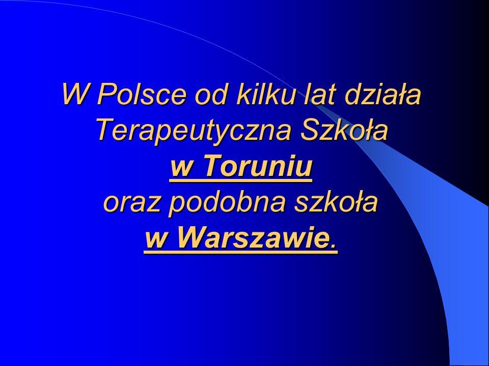 W Polsce od kilku lat działa Terapeutyczna Szkoła w Toruniu oraz podobna szkoła w Warszawie.