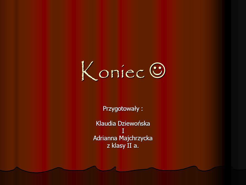 Przygotowały : Klaudia Dziewońska I Adrianna Majchrzycka z klasy II a.