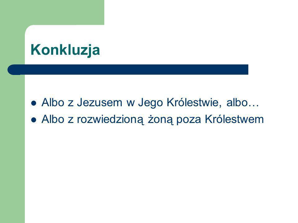 Konkluzja Albo z Jezusem w Jego Królestwie, albo…
