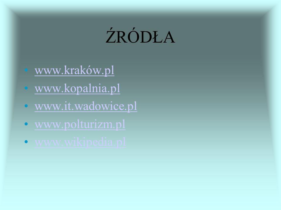 ŹRÓDŁA www.kraków.pl www.kopalnia.pl www.it.wadowice.pl