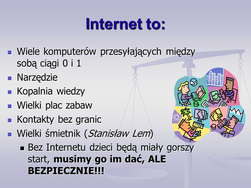 Internet to: Wiele komputerów przesyłających między sobą ciągi 0 i 1