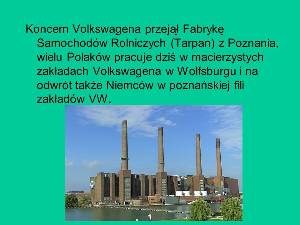 Koncern Volkswagena przejął Fabrykę Samochodów Rolniczych (Tarpan) z Poznania, wielu Polaków pracuje dziś w macierzystych zakładach Volkswagena w Wolfsburgu i na odwrót także Niemców w poznańskiej fili zakładów VW.