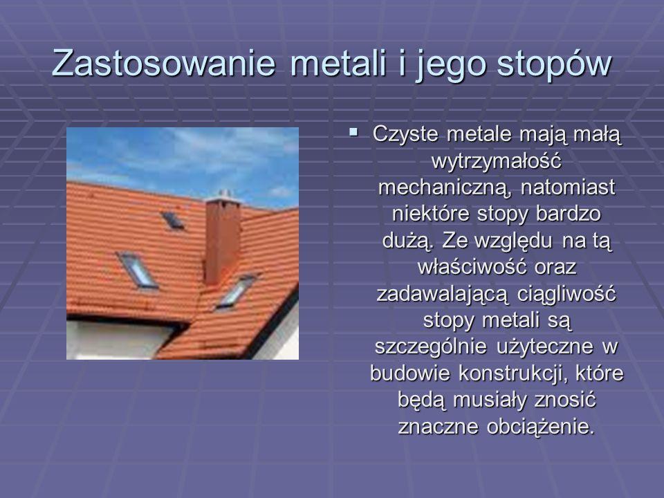 Zastosowanie metali i jego stopów