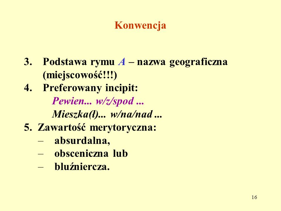 Konwencja3. Podstawa rymu A – nazwa geograficzna (miejscowość!!!) 4. Preferowany incipit: Pewien... w/z/spod ...
