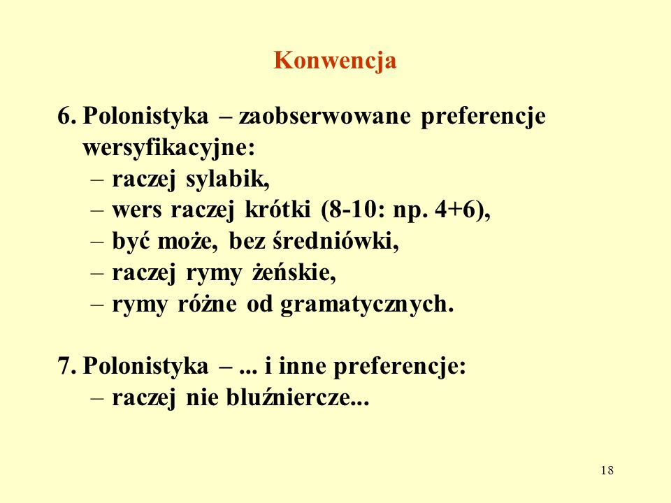 Konwencja 6. Polonistyka – zaobserwowane preferencje wersyfikacyjne: raczej sylabik, wers raczej krótki (8-10: np. 4+6),