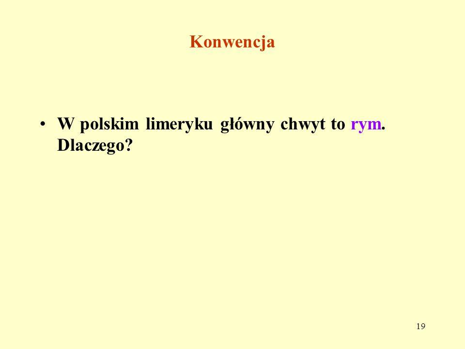 Konwencja W polskim limeryku główny chwyt to rym. Dlaczego