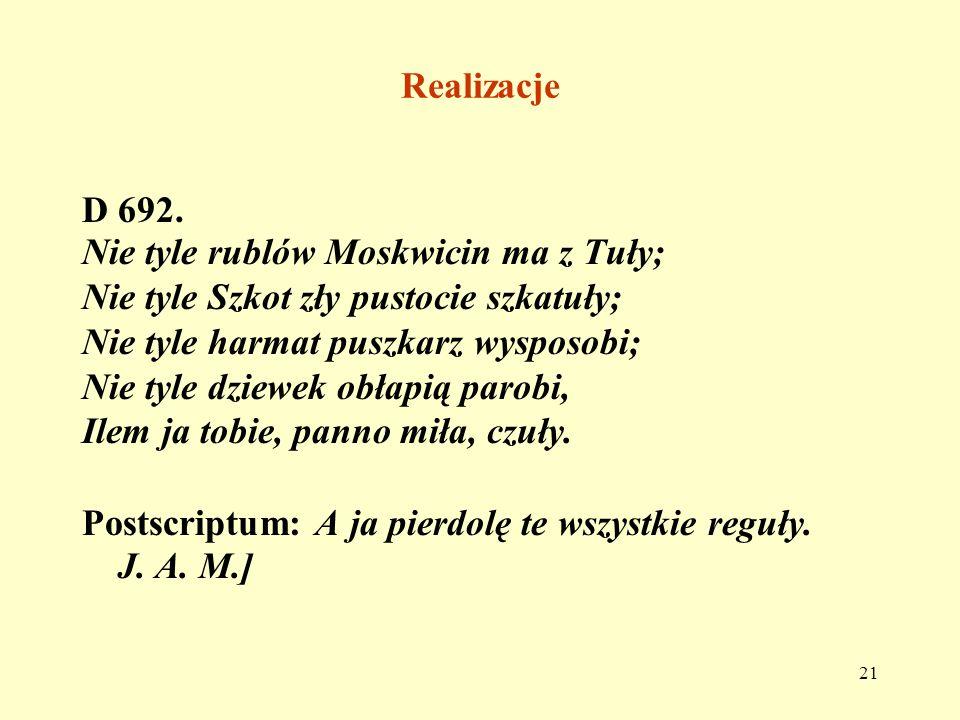 Realizacje D 692. Nie tyle rublów Moskwicin ma z Tuły; Nie tyle Szkot zły pustocie szkatuły; Nie tyle harmat puszkarz wysposobi;