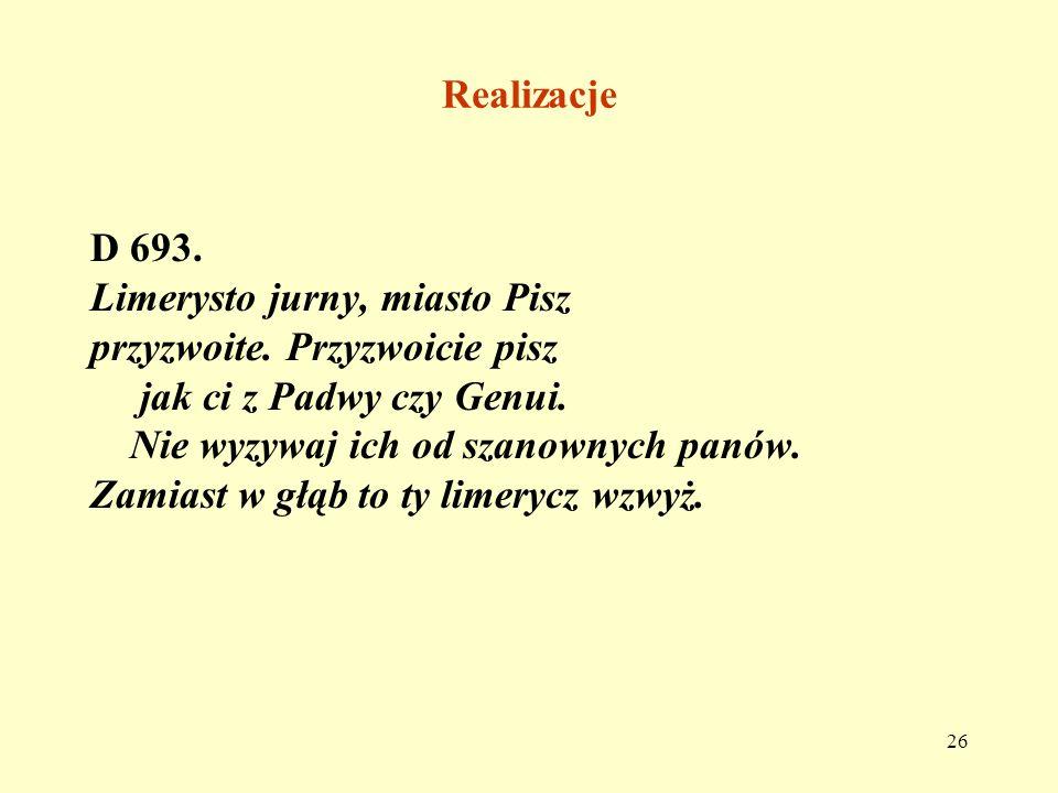 Realizacje D 693. Limerysto jurny, miasto Pisz. przyzwoite. Przyzwoicie pisz. jak ci z Padwy czy Genui.