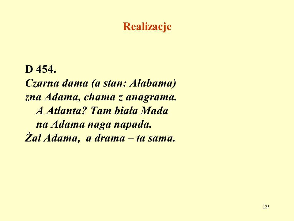 Realizacje D 454. Czarna dama (a stan: Alabama) zna Adama, chama z anagrama. A Atlanta Tam biała Mada.