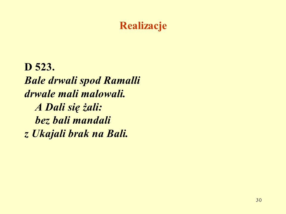 Realizacje D 523. Bale drwali spod Ramalli. drwale mali malowali. A Dali się żali: bez bali mandali.