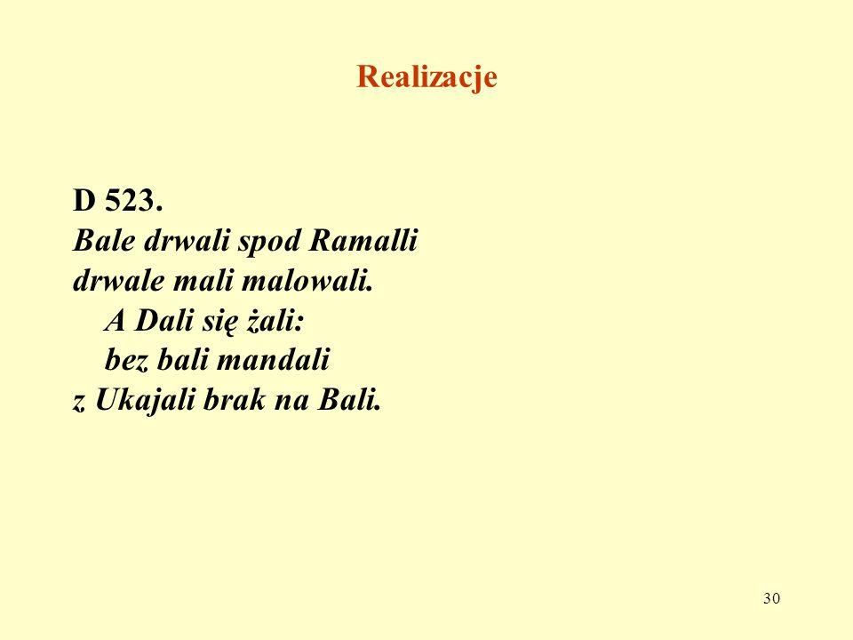 RealizacjeD 523. Bale drwali spod Ramalli. drwale mali malowali. A Dali się żali: bez bali mandali.