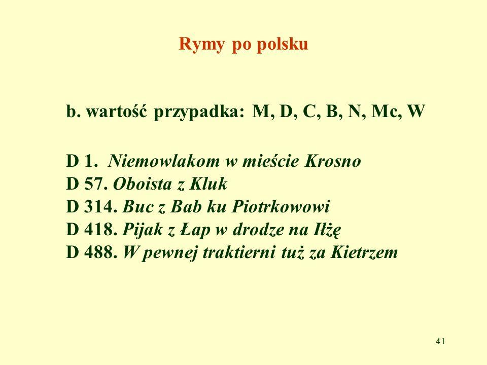 b. wartość przypadka: M, D, C, B, N, Mc, W
