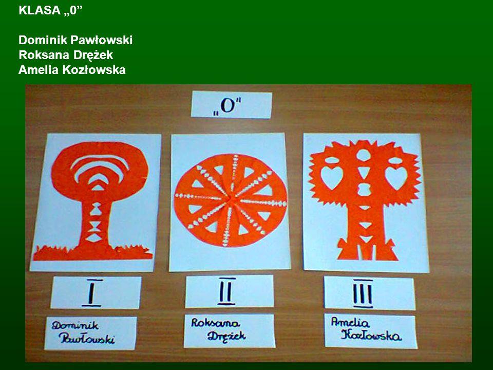 """KLASA """"0 Dominik Pawłowski Roksana Drężek Amelia Kozłowska"""