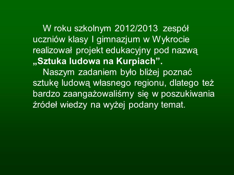 W roku szkolnym 2012/2013 zespół uczniów klasy I gimnazjum w Wykrocie realizował projekt edukacyjny pod nazwą