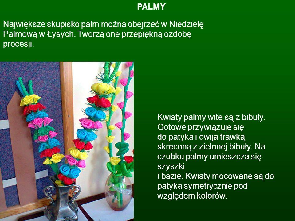 PALMY Największe skupisko palm można obejrzeć w Niedzielę Palmową w Łysych. Tworzą one przepiękną ozdobę procesji.