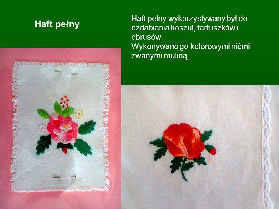 Haft pełny wykorzystywany był do ozdabiania koszul, fartuszków i obrusów. Wykonywano go kolorowymi nićmi zwanymi muliną.