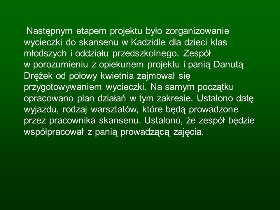 Następnym etapem projektu było zorganizowanie wycieczki do skansenu w Kadzidle dla dzieci klas młodszych i oddziału przedszkolnego.