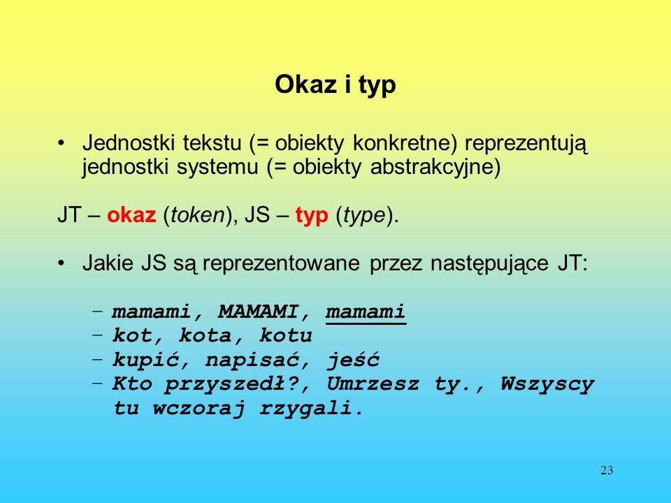 Okaz i typ Jednostki tekstu (= obiekty konkretne) reprezentują jednostki systemu (= obiekty abstrakcyjne)