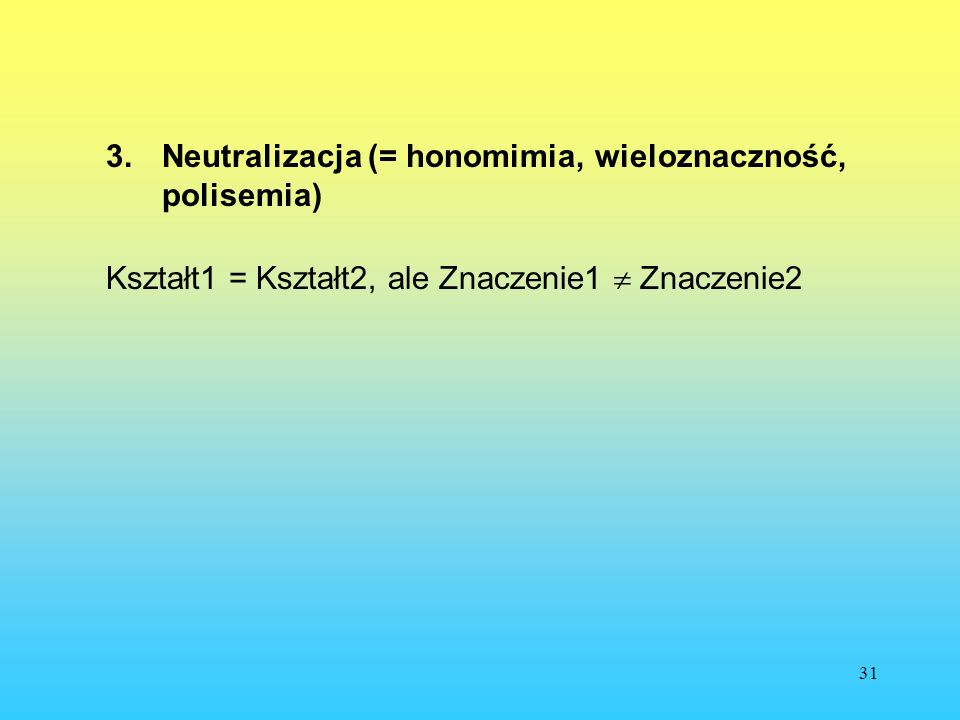3. Neutralizacja (= honomimia, wieloznaczność, polisemia)