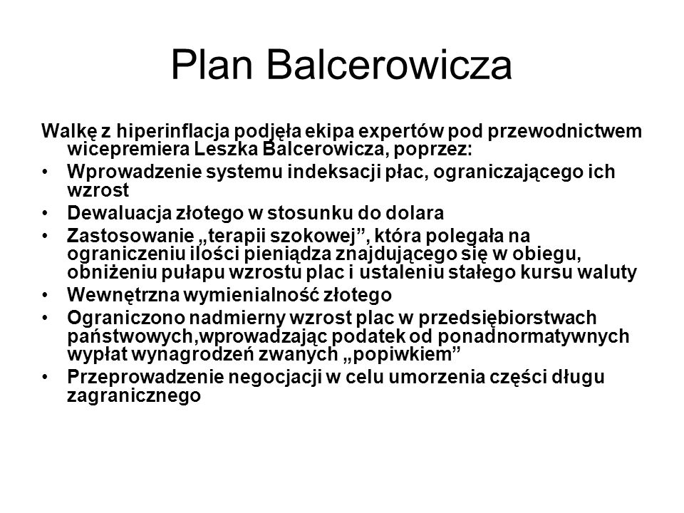 Plan BalcerowiczaWalkę z hiperinflacja podjęła ekipa expertów pod przewodnictwem wicepremiera Leszka Balcerowicza, poprzez: