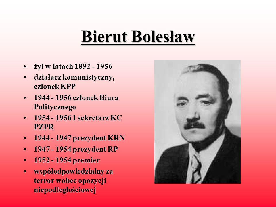Bierut Bolesław żył w latach 1892 - 1956