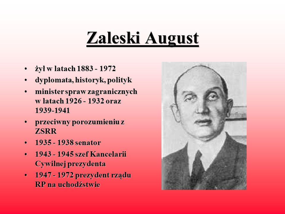 Zaleski August żył w latach 1883 - 1972 dyplomata, historyk, polityk