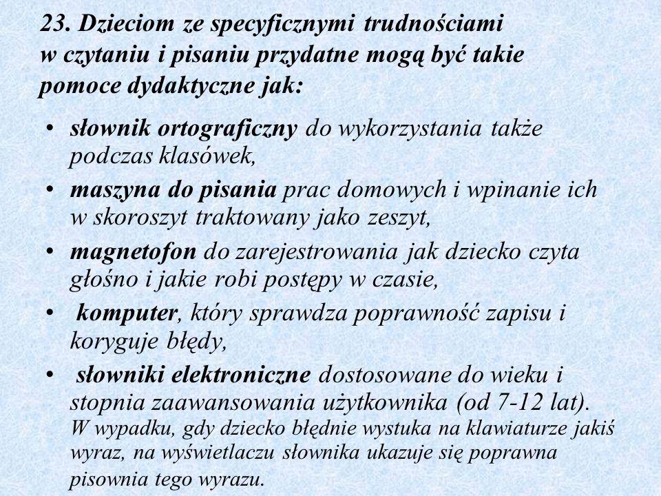23. Dzieciom ze specyficznymi trudnościami w czytaniu i pisaniu przydatne mogą być takie pomoce dydaktyczne jak: