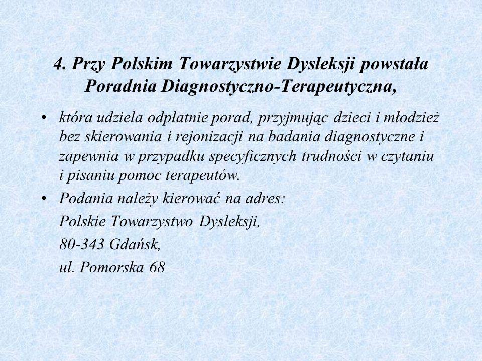 4. Przy Polskim Towarzystwie Dysleksji powstała Poradnia Diagnostyczno-Terapeutyczna,